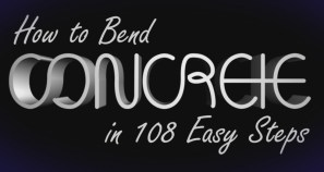 How to Bend Concrete in 108 Easy Steps