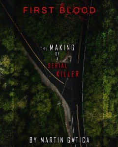 First Blood The Making Of A Serial Killer