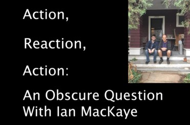 Action, Reaction, Action: An Obscure Question With Ian MacKaye