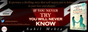 IF YOU NEVER TRY, YOU WILL NEVER KNOW by Sahil Mehta