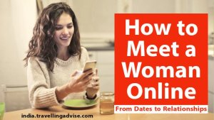 How to Meet a Woman Online in 2021: From Dates to Relationships