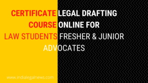 Certificate Legal Drafting Course Online for Law Students, Fresher & Junior Advocates