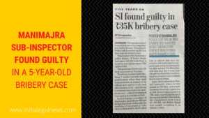 MANIMAJRA SUB-INSPECTOR FOUND GUILTY IN A 5-YEAR-OLD BRIBERY CASE