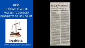 UPSC TO SUBMIT CHART OF PROCESS TO CONSIDER CANDIDATES TO HIGH COURT