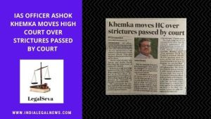 IAS officer Ashok Khemka moves High court over strictures passed by Court