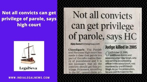 Not all convicts can get privilege of parole, says high court