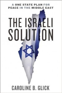 The Israeli Solution: A One-State Plan for Peace in the Middle East | Author: Caroline Glick