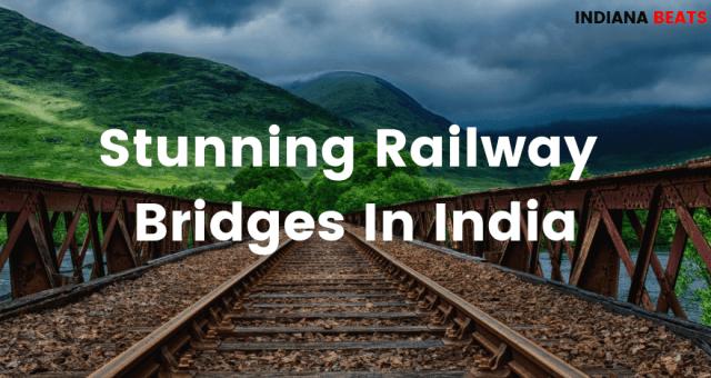 Stunning Railway Bridges in India. beautiful indian railway bridges, indian railway bridges