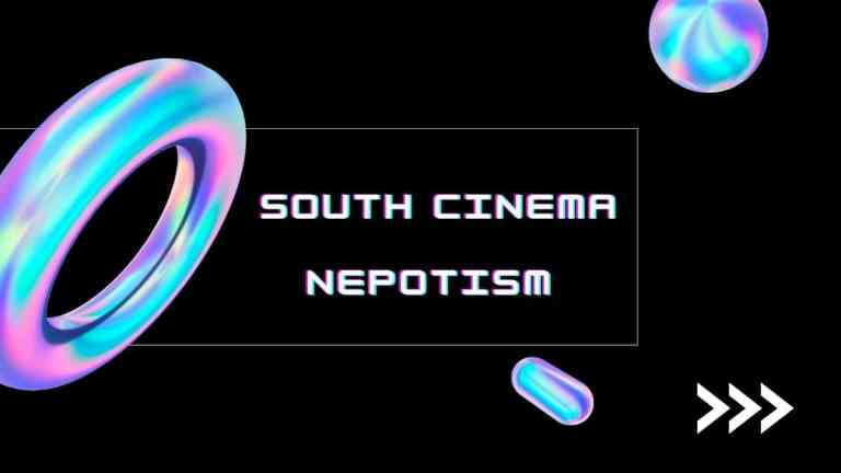 Nepotism | Why No One Talk About Nepotism In South Cinema
