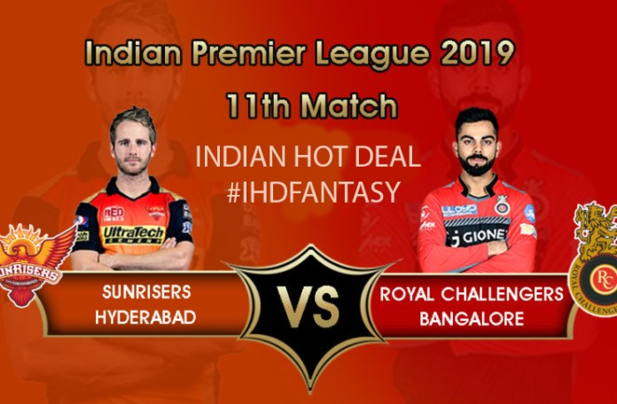IPL 2019 (11th Match): SRH VS RCB Dream11 Team Prediction, Playing XI
