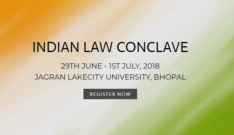 Indian Law Conclave  National Conference at Jagran Lakecity University, Bhopal from 29th June – 1st July, 2018.