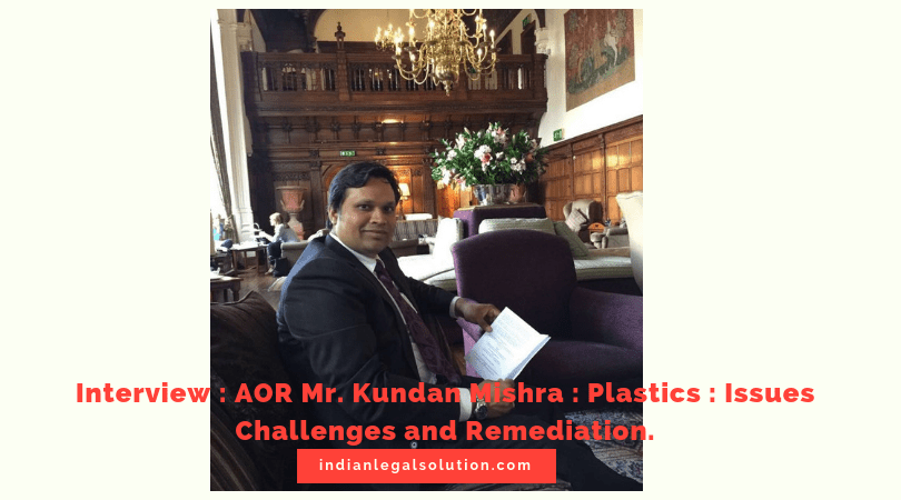 Interview : AOR Mr. Kundan Mishra : Plastics : Issues Challenges and Remediation.