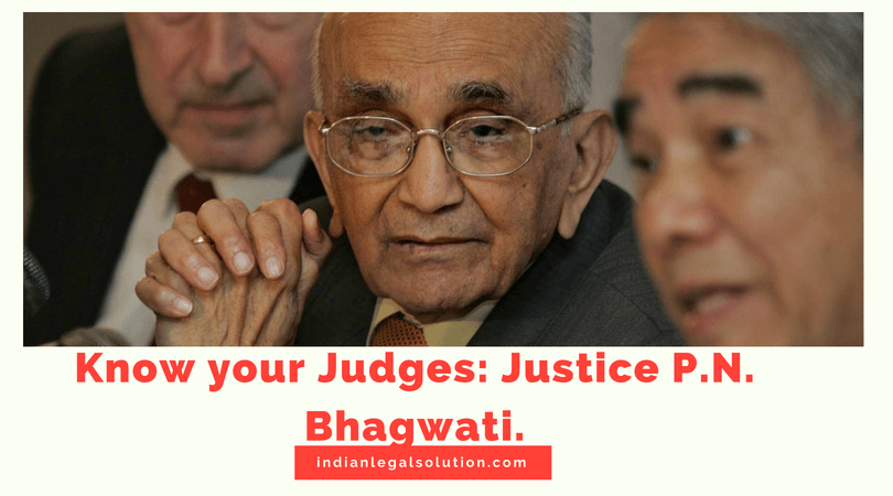 Know your Judges: Justice P.N. Bhagwati.