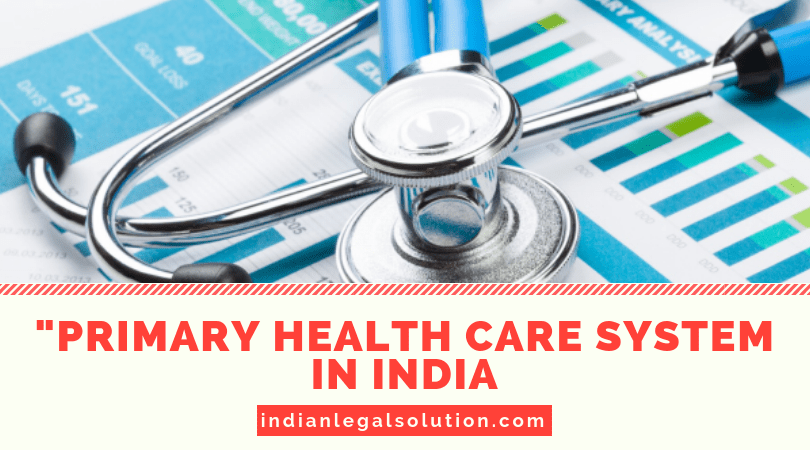 Primary Health Care System in India : Analysis.
