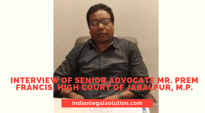 Interview of senior Advocate Mr. Prem Francis, High Court of Jabalpur, M.P.