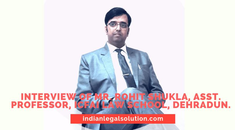 Interview of Mr. Rohit Shukla, Assistant Professor ICFAI Law School Dehradun.