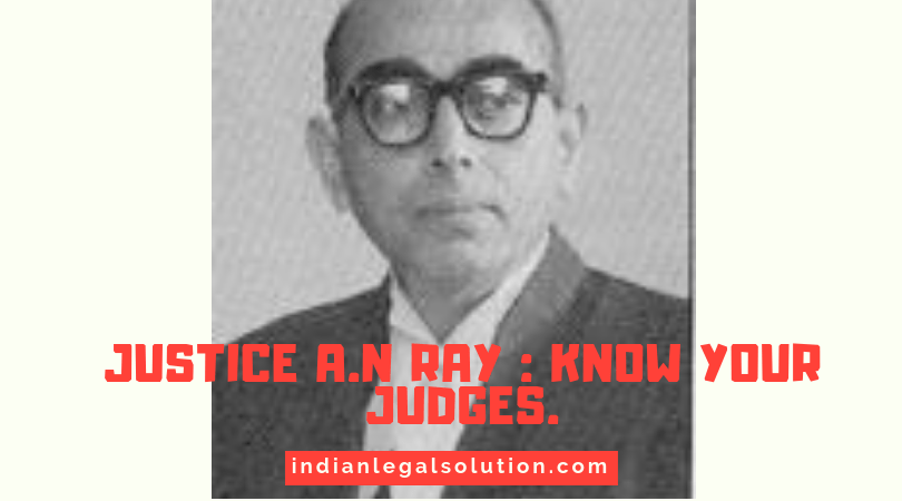 Justice A.N Ray : Know Your Judges.