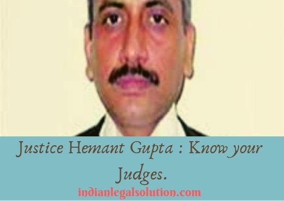 Justice Hemant Gupta : Know your Judges.