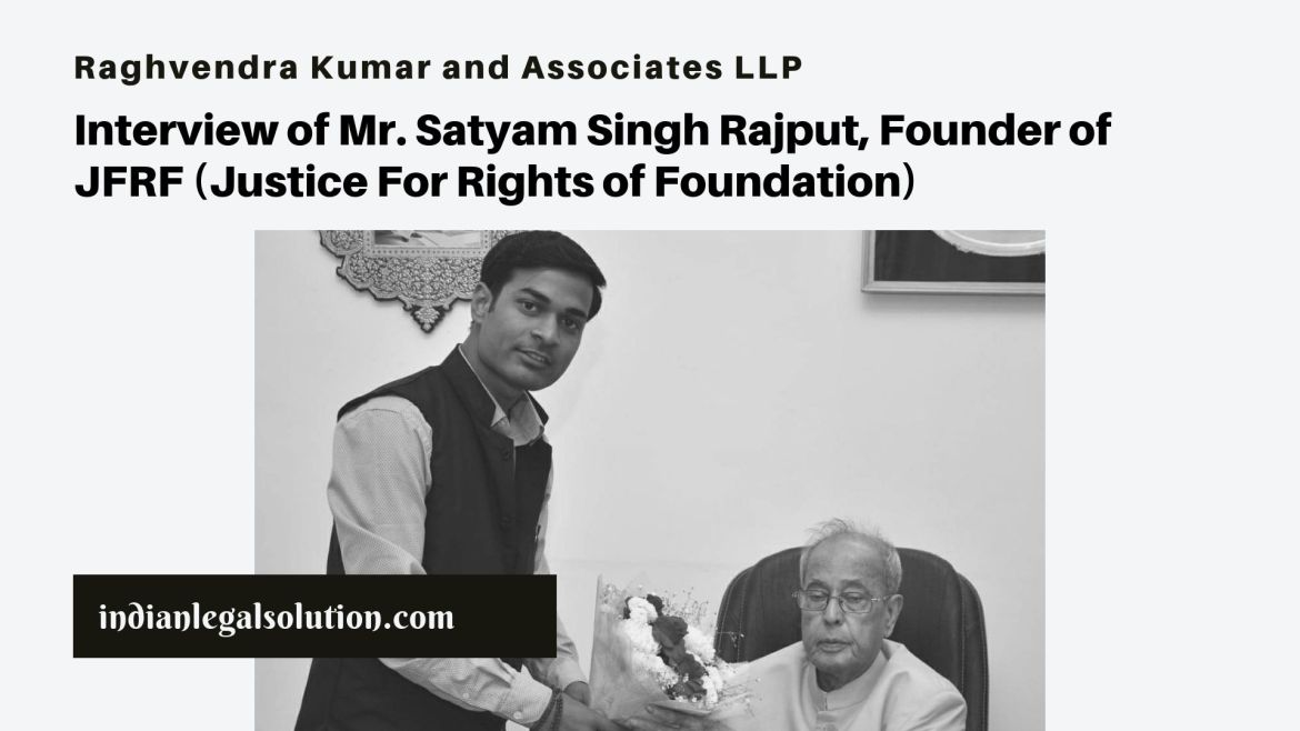 Interview of Mr. Satyam Singh Rajput, Founder of JFRF (Justice For Rights of Foundation)