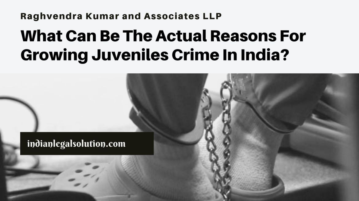 What Can Be The Actual Reasons For Growing Juveniles Crime In India?