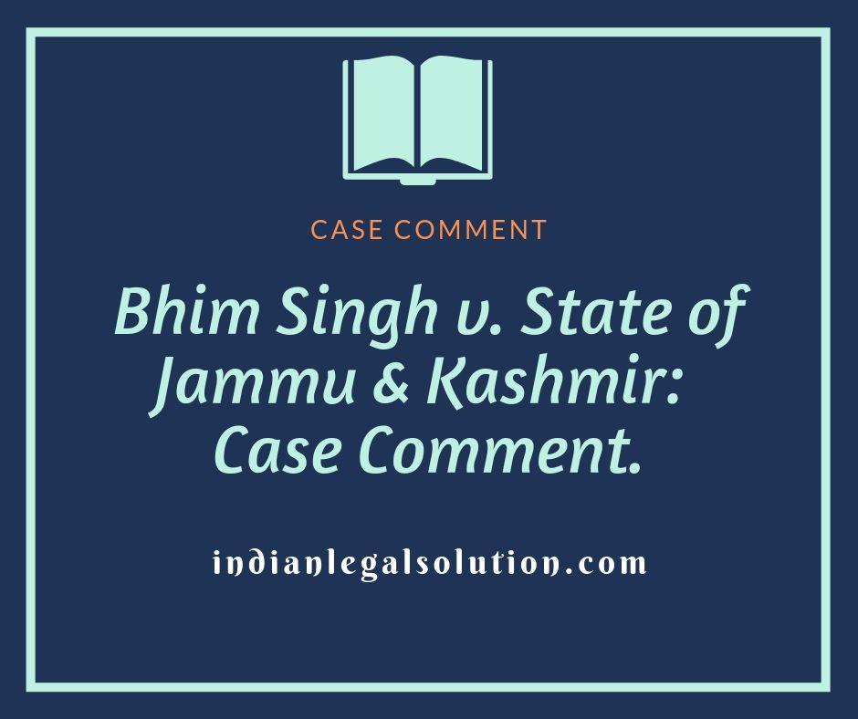 Bhim Singh v. State of Jammu & Kashmir:  Case Comment.