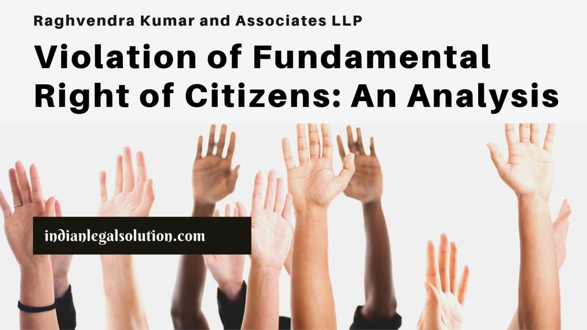 Violation of Fundamental Right of Citizens: An Analysis