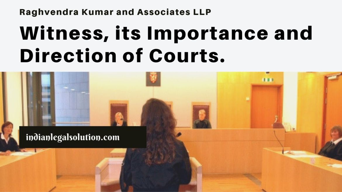 Witness, its Importance and Direction of Courts.