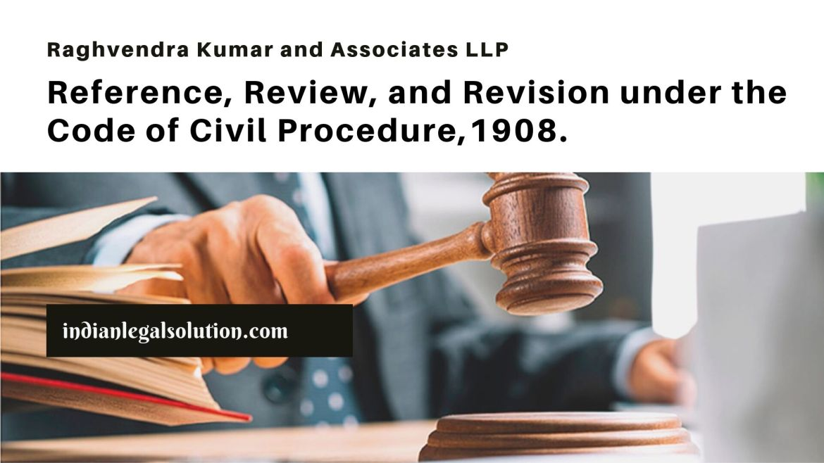 Reference, Review, and Revision under the Code of Civil Procedure,1908.