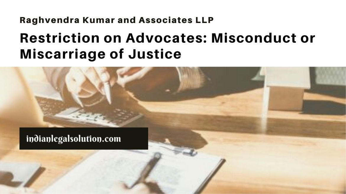 Restriction on Advocates: Misconduct or Miscarriage of Justice.