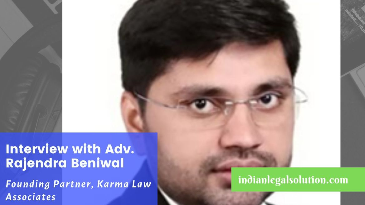 Interview with Adv. Rajendra Beniwal, Founding Partner, Karma Law Associates