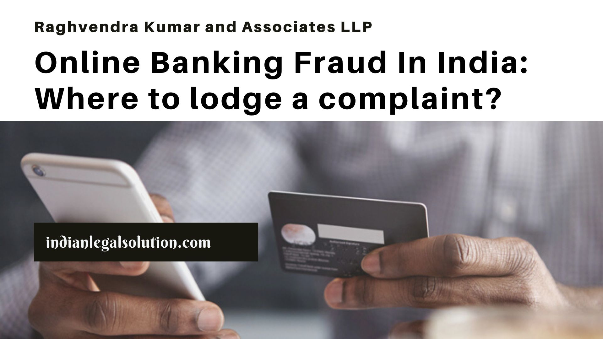 Online Banking Fraud In India Where To Lodge A Complaint Indian Legal Solution