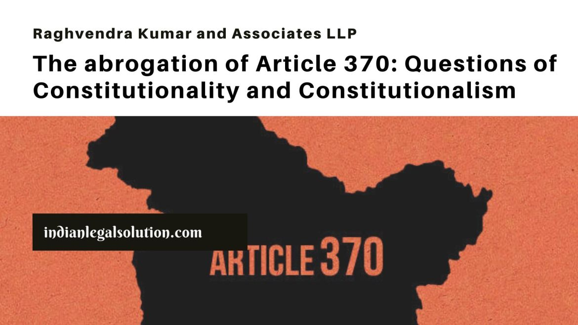 The abrogation of Article 370: Questions of Constitutionality and Constitutionalism