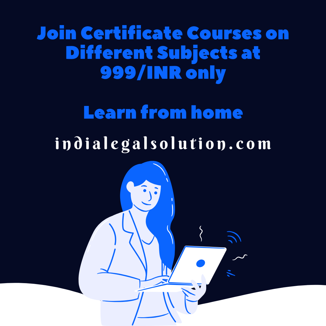 Join online certificate courses at 999/INR @indianlegalsolution.com