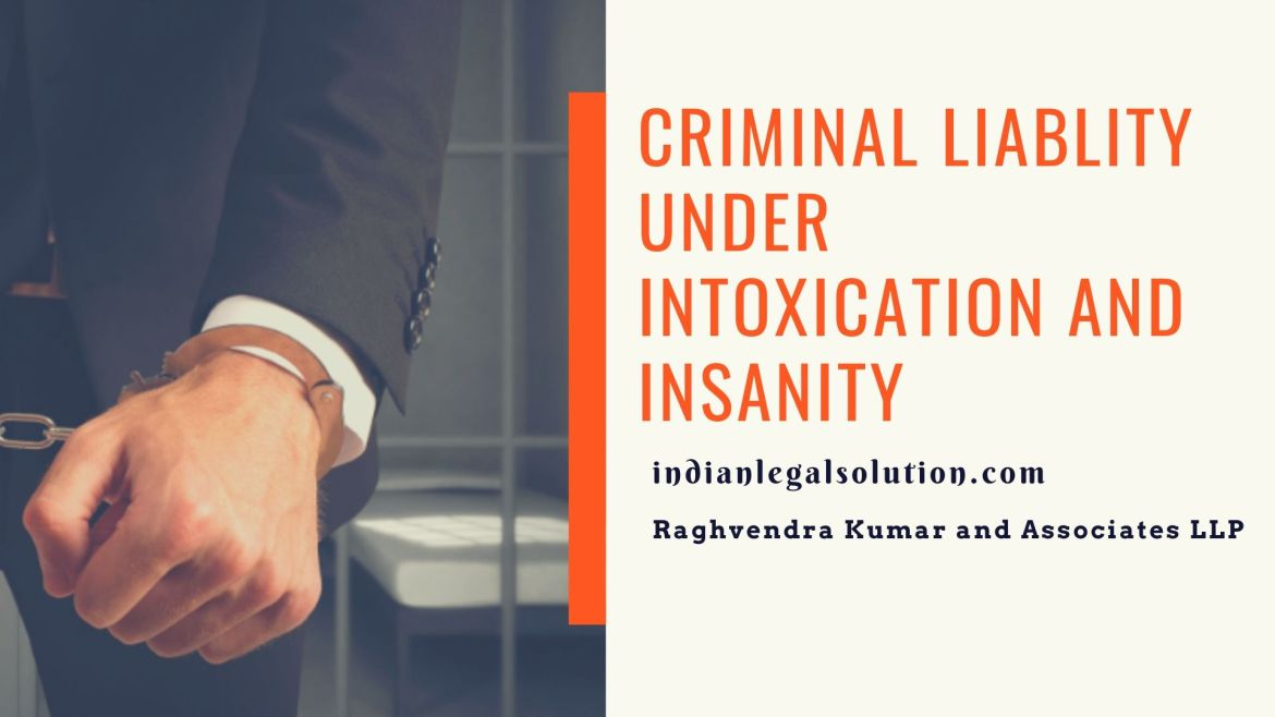 Criminal Liablity under Intoxication and Insanity