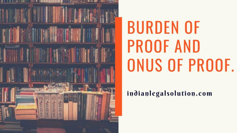 Burden of proof and onus of proof.