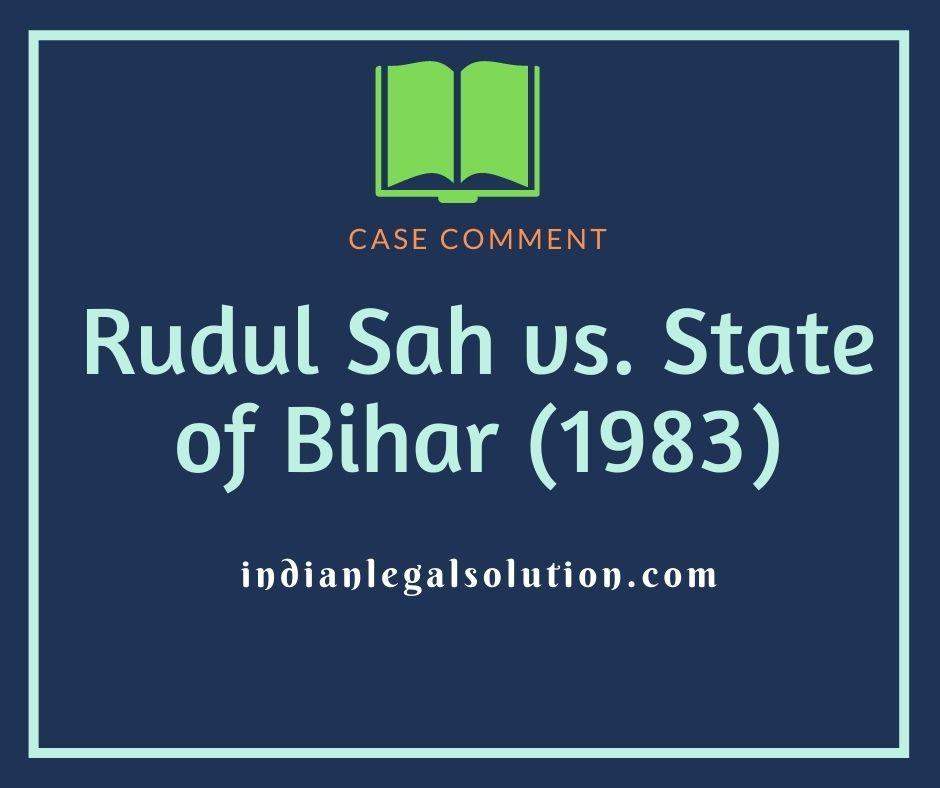Rudul Sah vs. State of Bihar (1983)