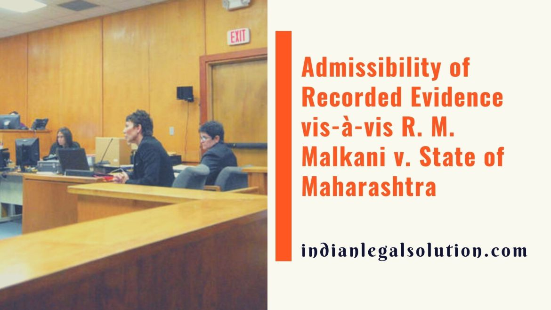 Admissibility of Recorded Evidence vis-à-vis R. M. Malkani v. State of Maharashtra