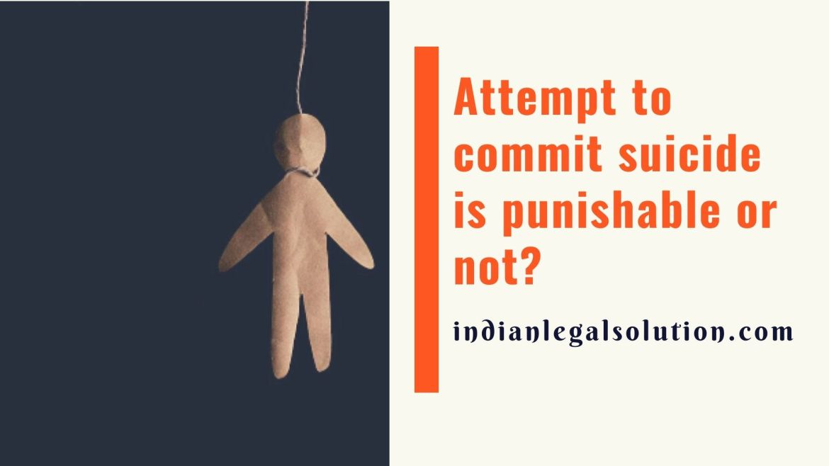 Attempt to commit suicide is punishable or not?