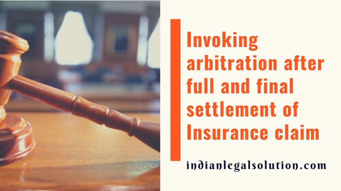 Invoking arbitration after full and final settlement of Insurance claim