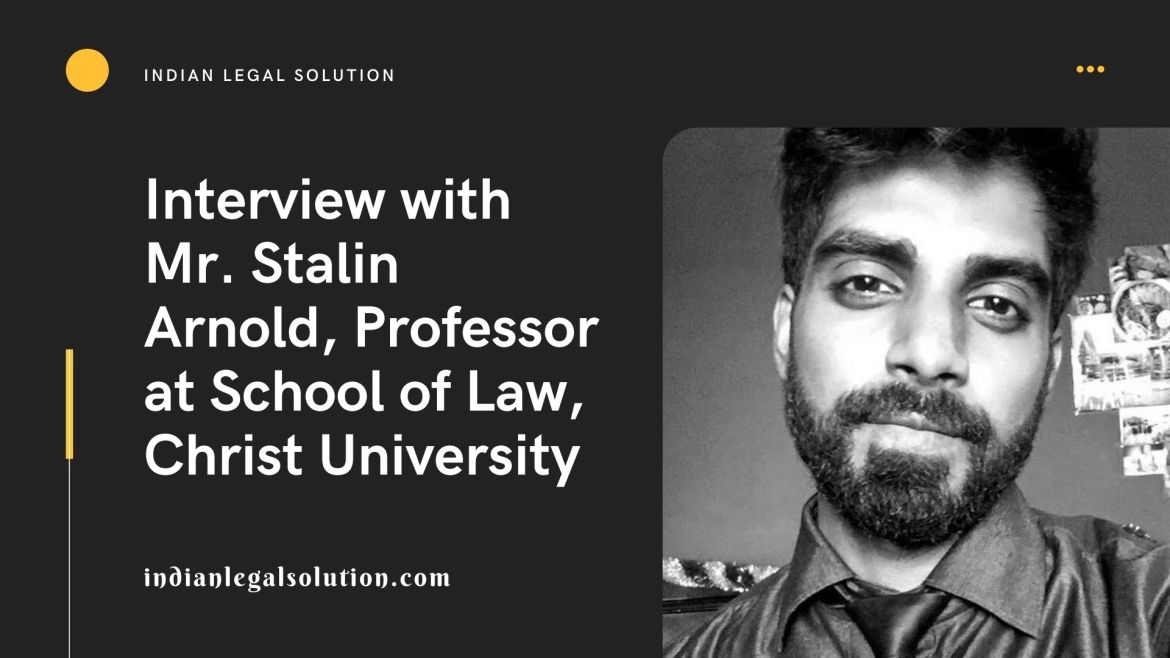 Interview with Mr. Stalin Arnold  Professor at School of Law Christ University