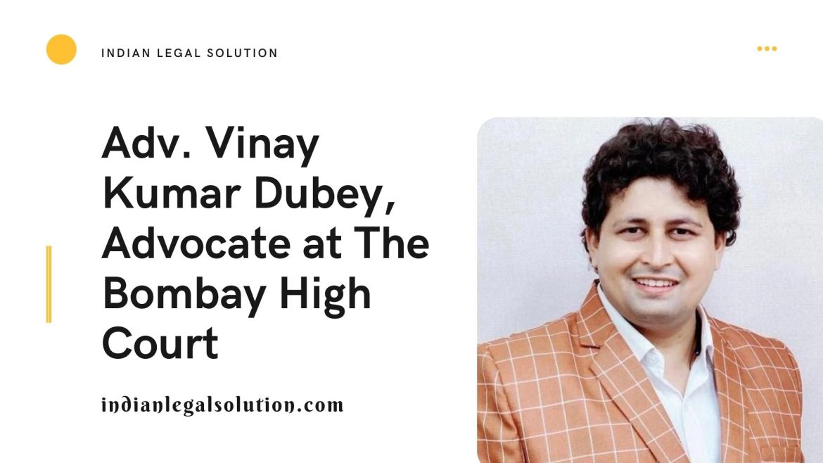Interview with Adv. Vinay Kumar Dubey, Advocate at Bombay High Court