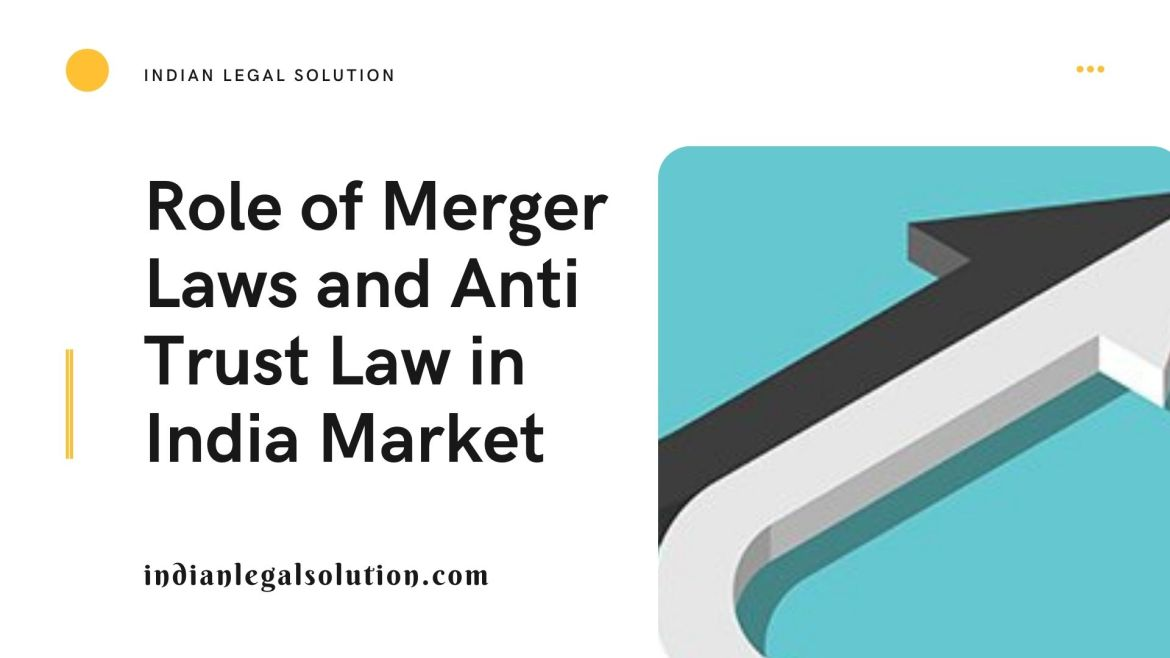 Role of Merger Laws and Anti Trust Law in India Market