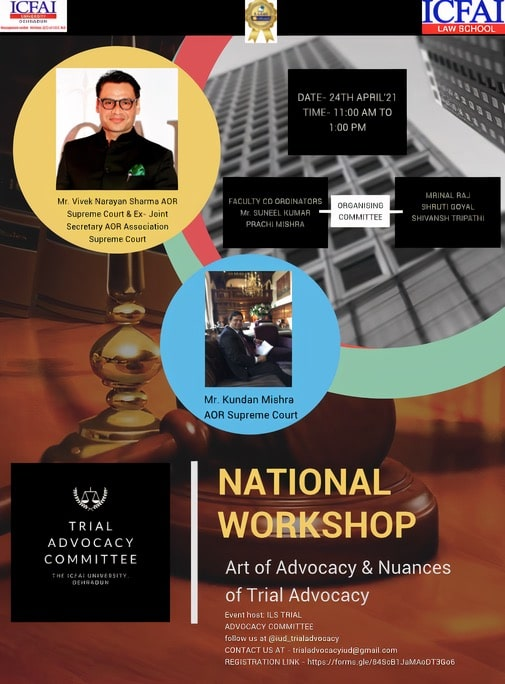 National Workshop on Art of Advocacy & Nuances, ICFAI Law School, The ICFAI University, Dehradun: April 24, 2021 (11:00 AM onwards)