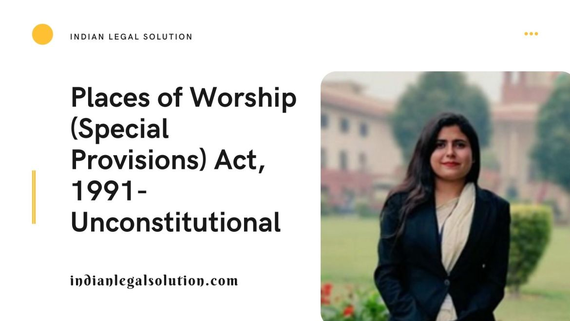 Places of Worship (Special Provisions) Act, 1991- Unconstitutional