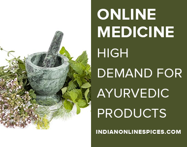 Online medicine : High demand for Ayurvedic products | Buy herbs online in india