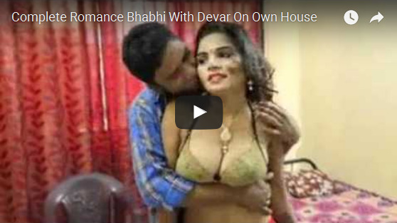 Bhabhi Trying Bra Complete Romance Bhabhi With Devar On Own House