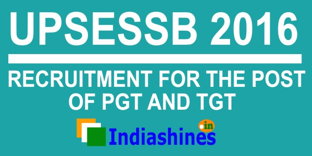 UPSESSB Recruitment 2016 for the post of pgt and tgt teachers - apply now