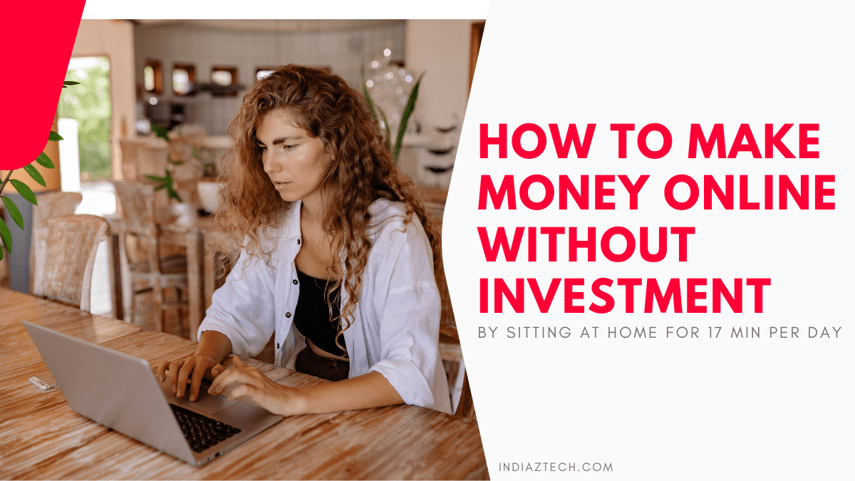 How To Make Money Online Without Investment By Sitting At Home For 17 Min Per Day