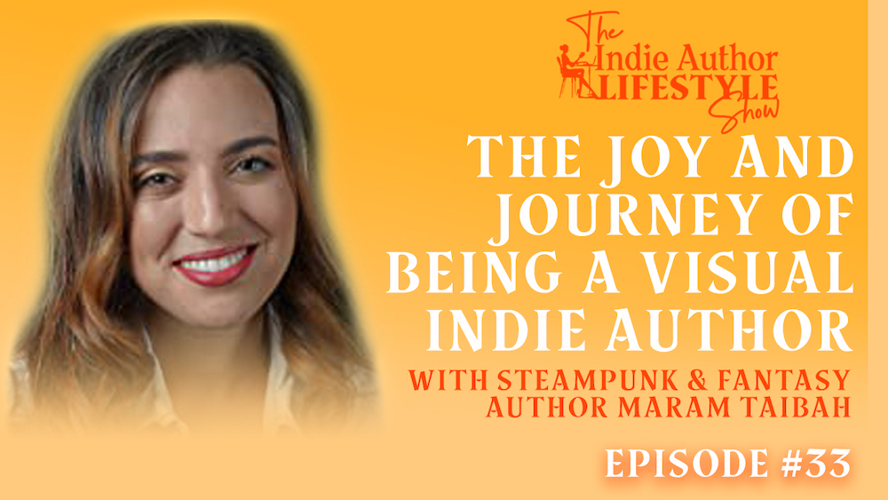 033: The Joy and Journey of Being a Visual Indie Author with Steampunk and Fantasy Author Maram Tiabah