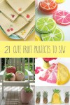 21 Fruit Themed Projects to Sew